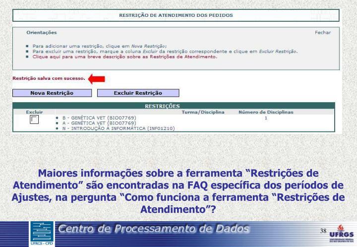 """Maiores informações sobre a ferramenta """"Restrições de Atendimento"""" são encontradas na FAQ específica dos períodos de Ajustes, na pergunta """"Como funciona a ferramenta """"Restrições de Atendimento""""?"""