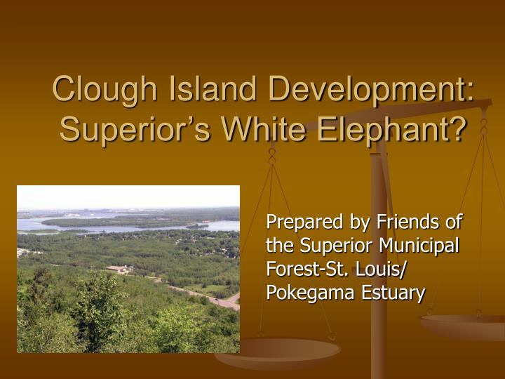 Clough island development superior s white elephant