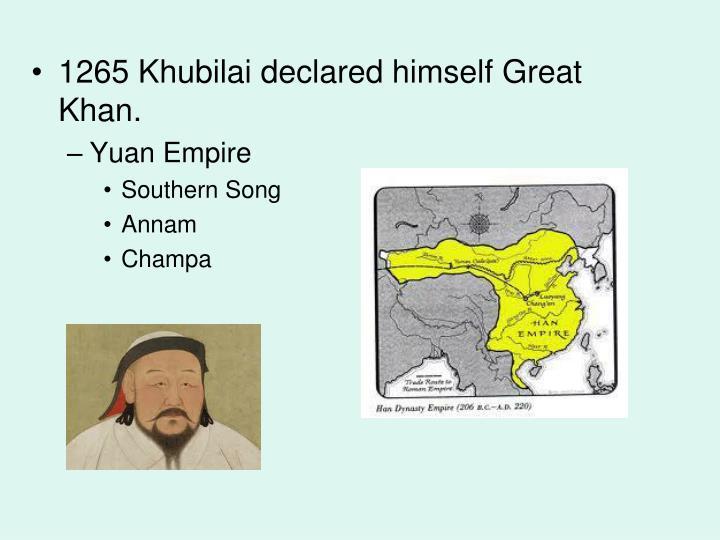 1265 Khubilai declared himself Great Khan.