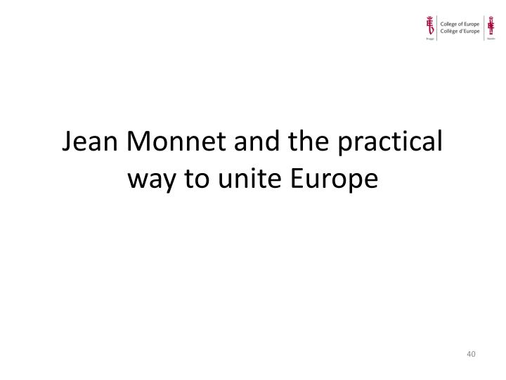Jean Monnet and the practical way to unite Europe