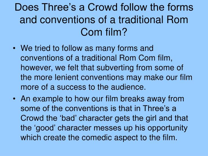 Does Three's a Crowd follow the forms and conventions of a traditional Rom Com film?
