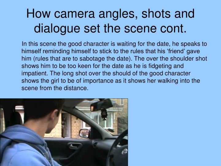 How camera angles, shots and dialogue set the scene cont.