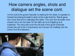 how camera angles shots and dialogue set the scene cont