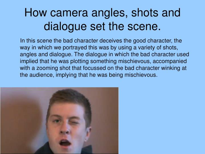 How camera angles, shots and dialogue set the scene.