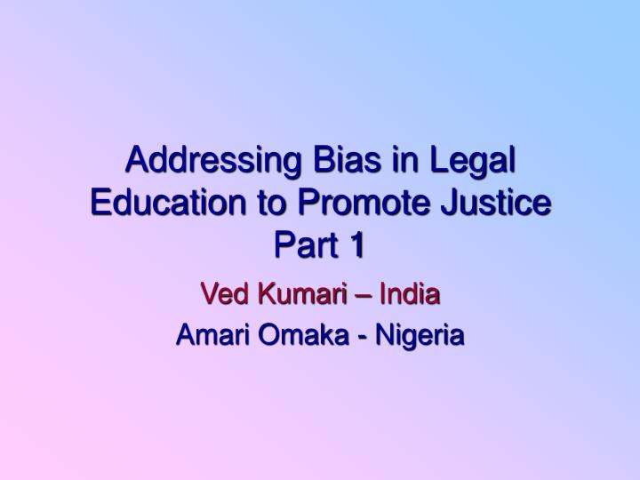 Addressing Bias in Legal Education to Promote Justice Part 1