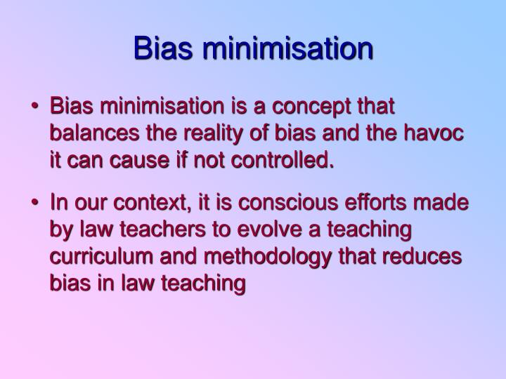 Bias minimisation