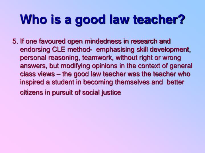 Who is a good law teacher?