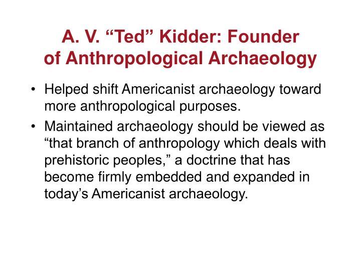 """A. V. """"Ted"""" Kidder: Founder"""