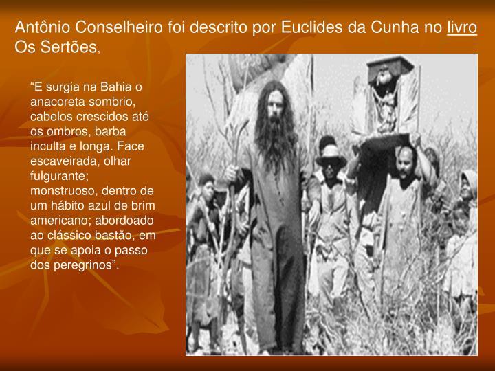 Antônio Conselheiro foi descrito por Euclides da Cunha no