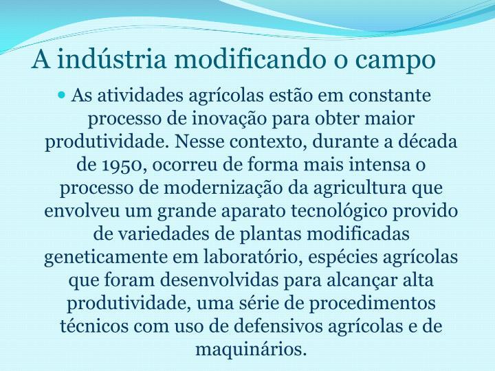 A indústria modificando o campo