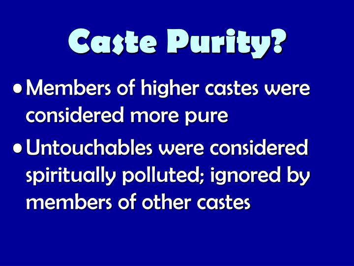 Members of higher castes were considered more pure
