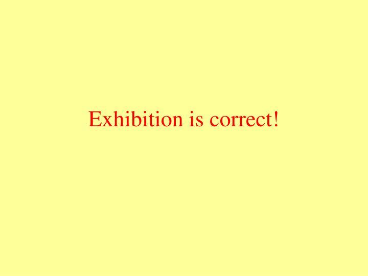 Exhibition is correct!