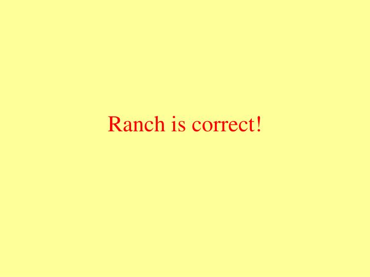 Ranch is correct!