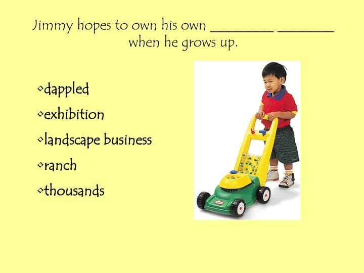 Jimmy hopes to own his own _________ ________ when he grows up.