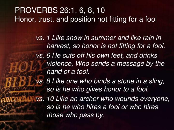 Proverbs 26 1 6 8 10 honor trust and position not fitting for a fool