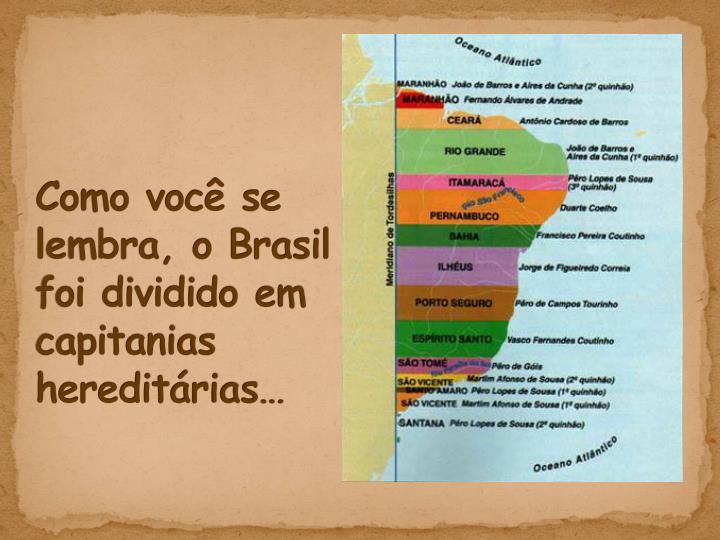 Como você se lembra, o Brasil foi dividido em capitanias hereditárias