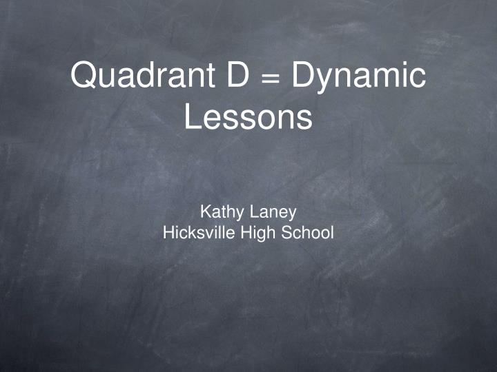 Quadrant d dynamic lessons