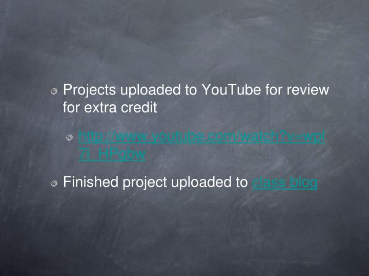 Projects uploaded to YouTube for review for extra credit