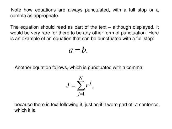 Note how equations are always punctuated, with a full stop or a comma as appropriate.