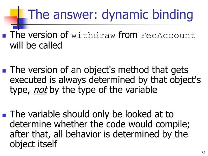The answer: dynamic binding