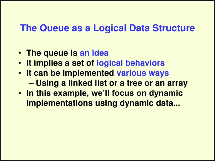 The Queue as a Logical Data Structure