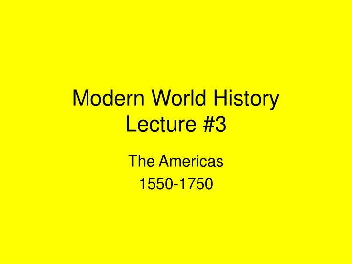 modern world history lecture 3