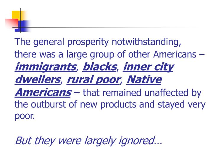 The general prosperity notwithstanding, there was a large group of other Americans –