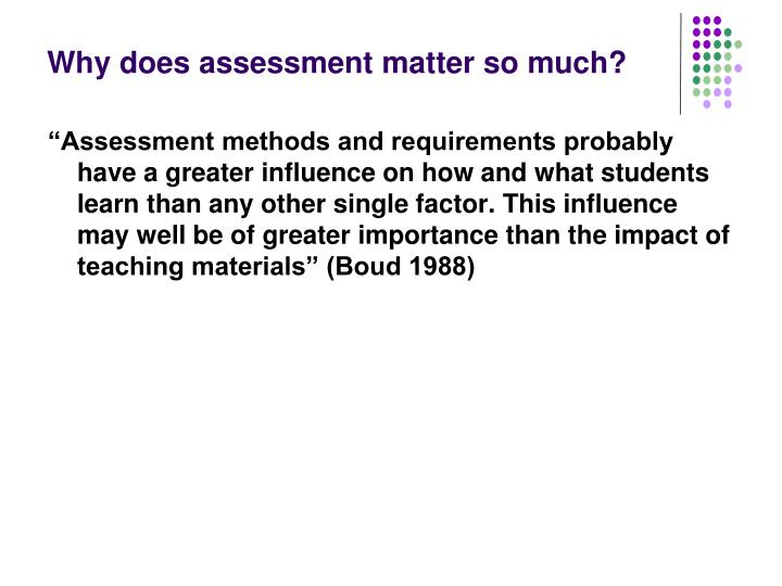 Why does assessment matter so much?