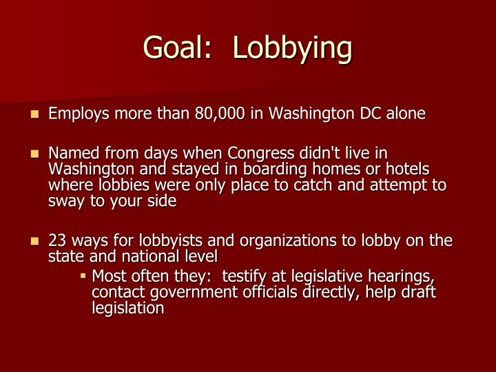 Goal:  Lobbying