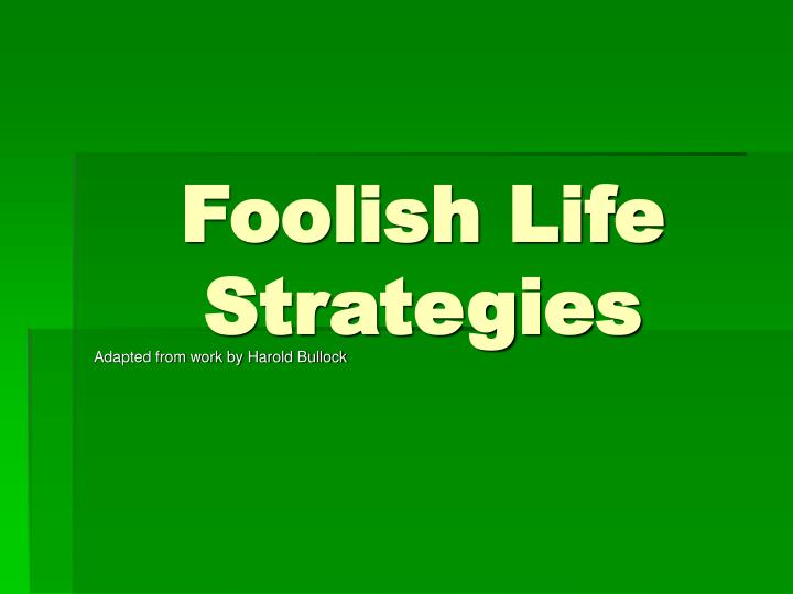 Foolish life strategies