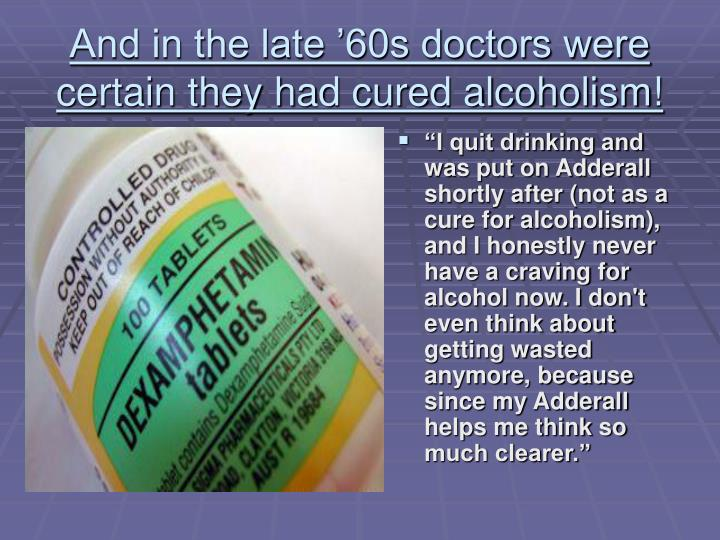 And in the late '60s doctors were certain they had cured alcoholism!