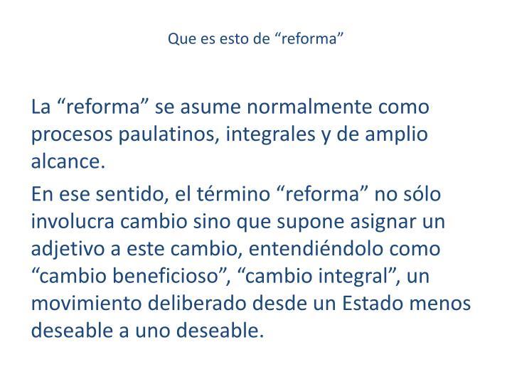 """Que es esto de """"reforma"""""""