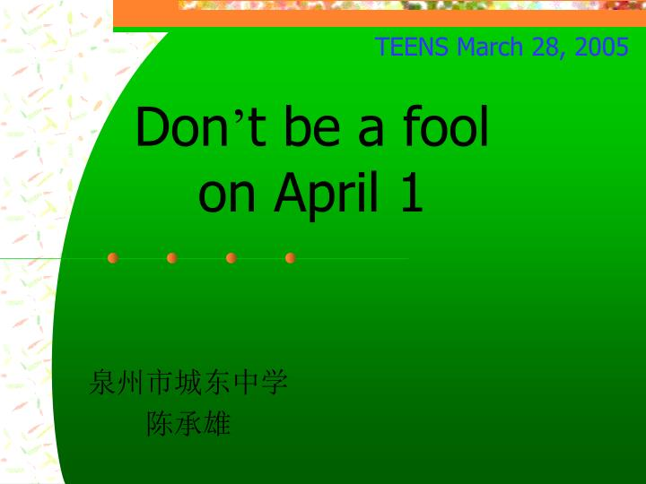 Don t be a fool on april 1