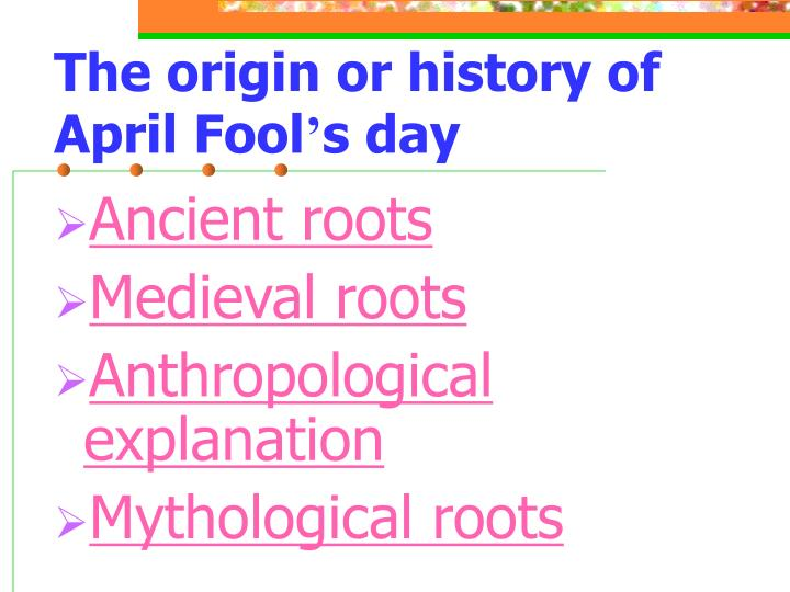 The origin or history of April Fool