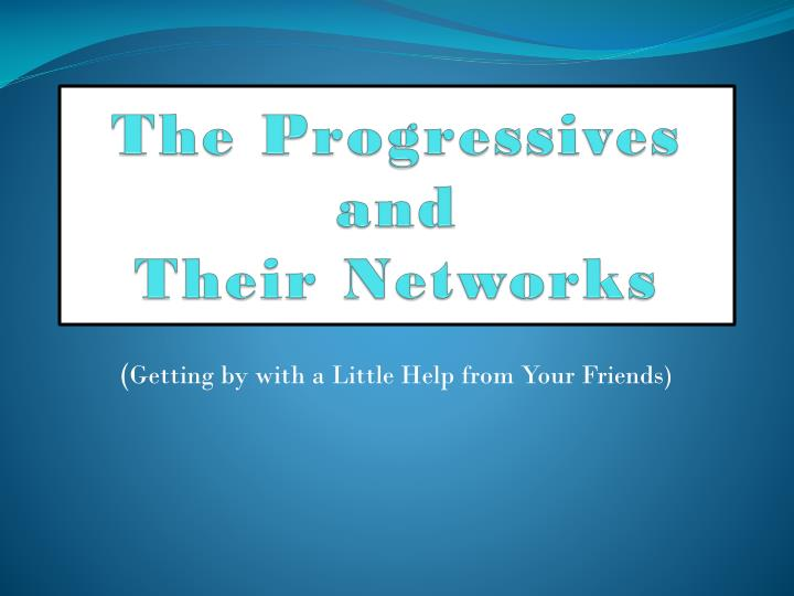 The progressives and their networks