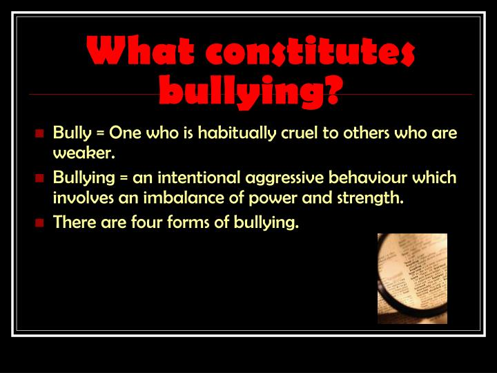 What constitutes bullying?