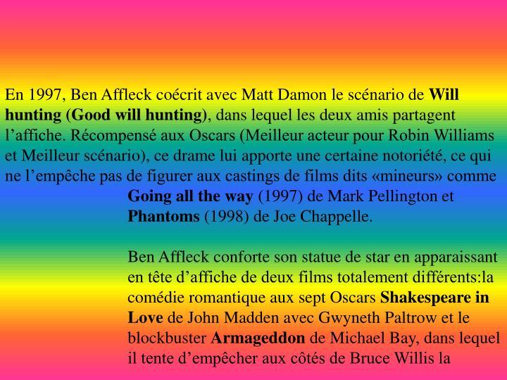 En 1997, Ben Affleck coécrit avec Matt Damon le scénario de