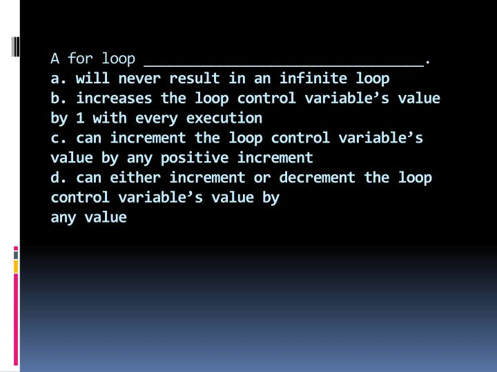 A for loop _________________________________.