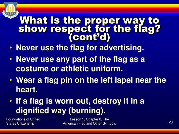 What is the proper way to show respect for the flag? (cont'd)