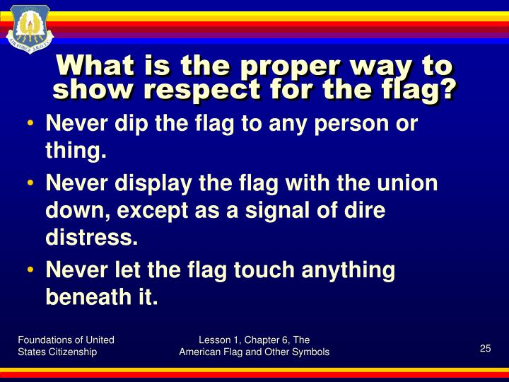 What is the proper way to show respect for the flag?