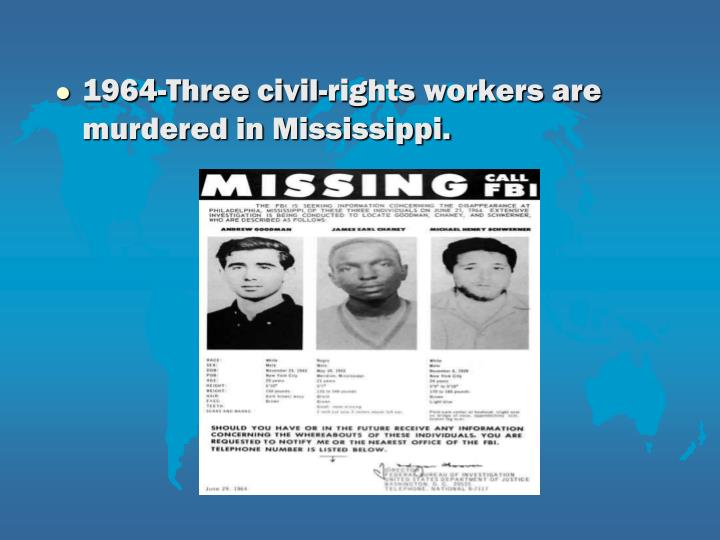 1964-Three civil-rights workers are murdered in Mississippi.