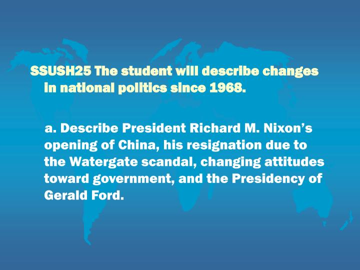 SSUSH25 The student will describe changes in national politics since 1968.