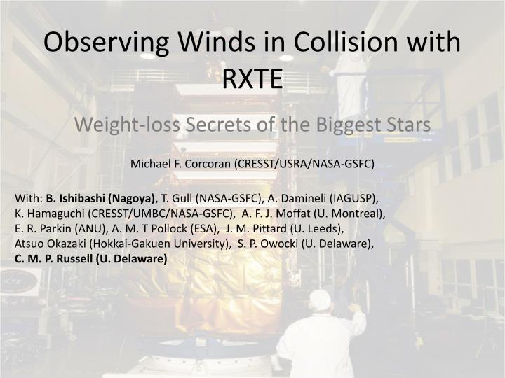 Observing winds in collision with rxte