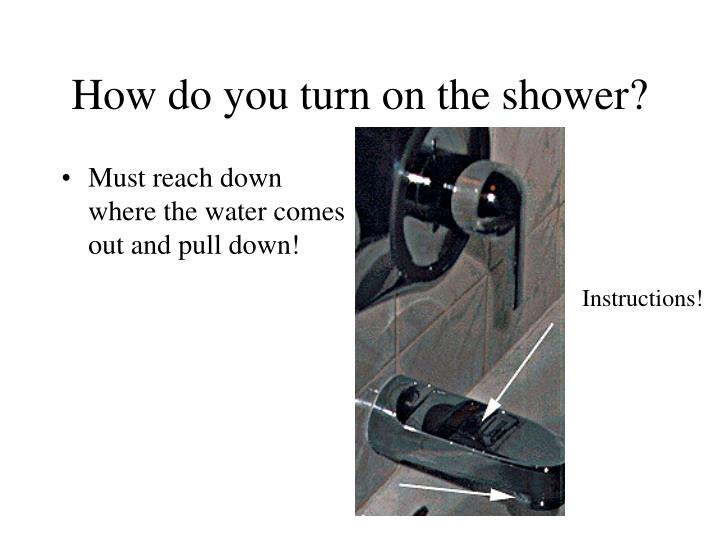 How do you turn on the shower?