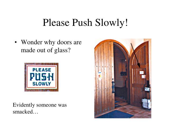 Please Push Slowly!