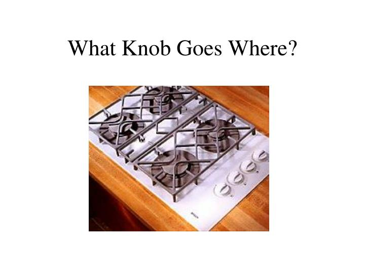 What Knob Goes Where?