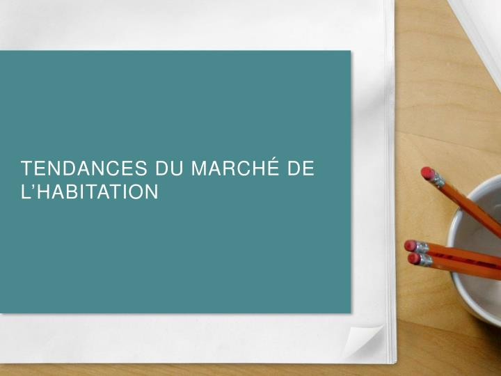 Tendances du march de l habitation