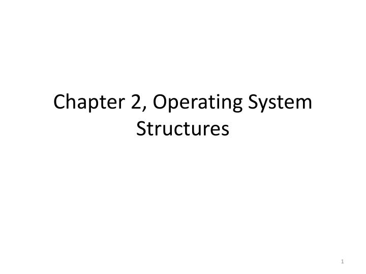 Chapter 2, Operating System Structures