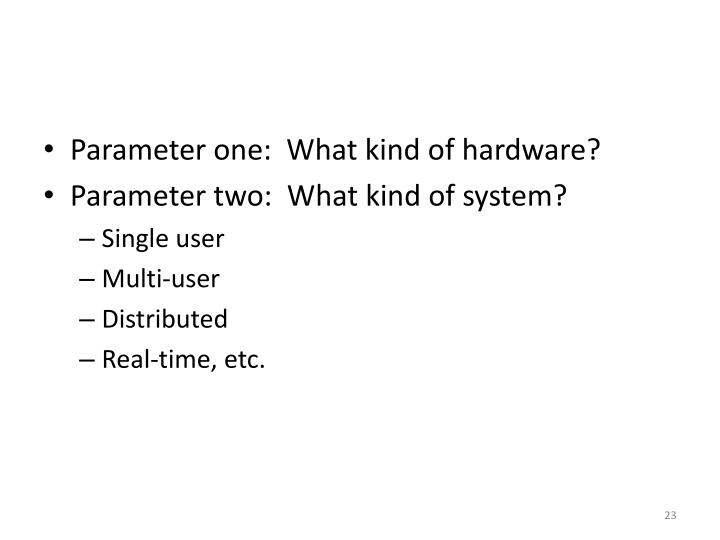 Parameter one:  What kind of hardware?