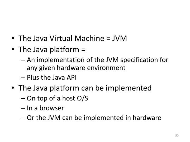 The Java Virtual Machine = JVM